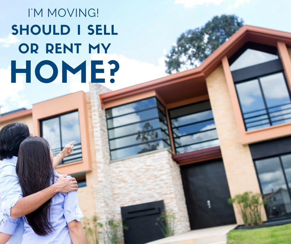 Im moving! Should I sell or rent my home?